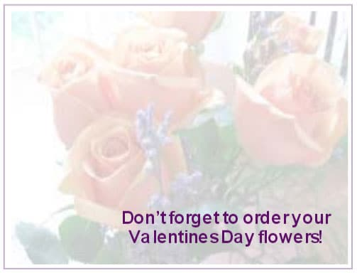 Don't forget to order your Valentines Day flowers