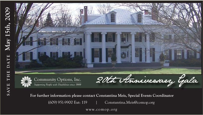 Save the date. 20th Anniversary Gala - May 15th, 2009 - Drumthwacket - The New Jersey Governor's Mansion.