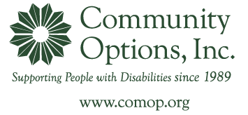 Community Options, Inc. Supporting people with disabilities since 1989 www.comop.org