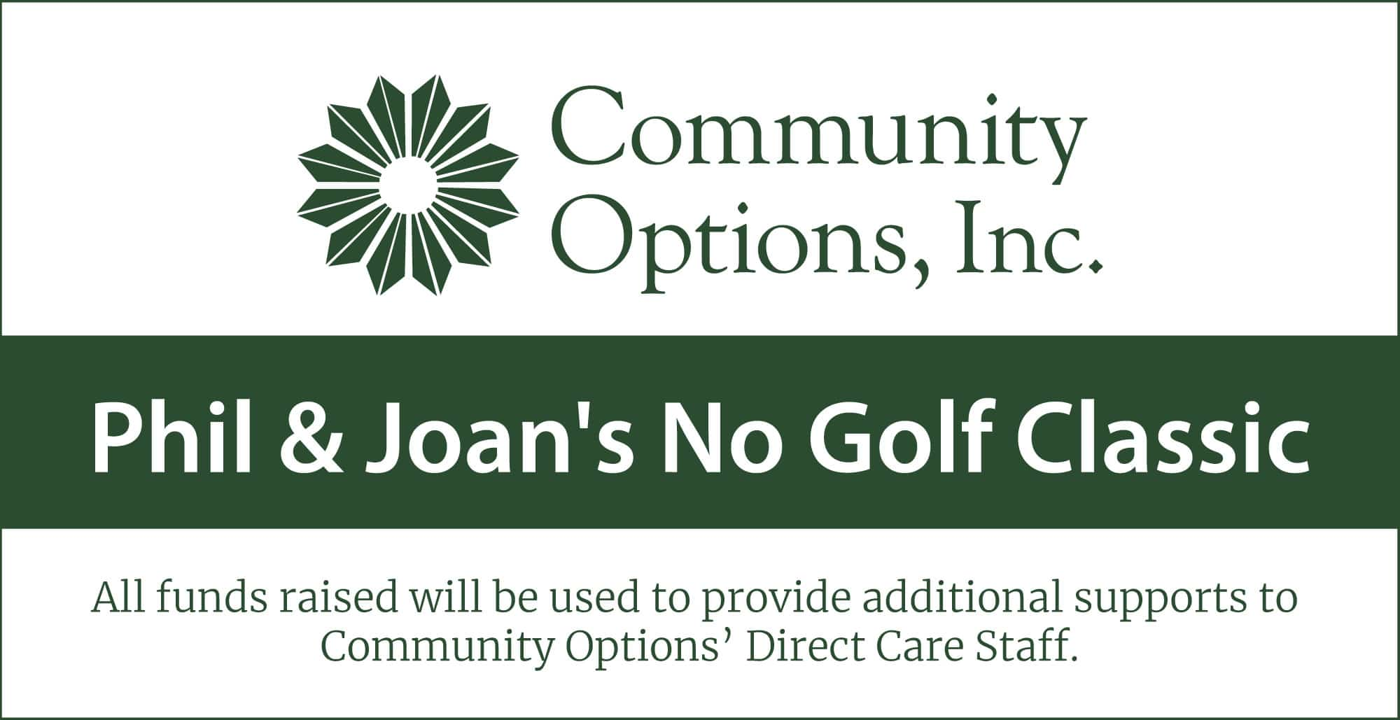 Phil and Joan's No Golf Classic. All funds raised will be used to provide additional supports to Community Options' Direct Care Staff.